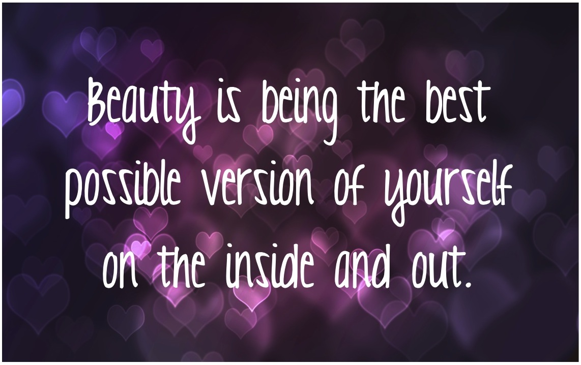 beauty-is-being-the-best-possible-version-of-yourself-on-the-inside-and-out-beauty-quote (1)