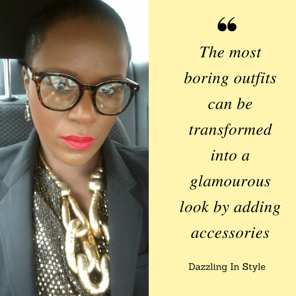 The most boring outfits can be transformed into a glamourous look by adding accessories